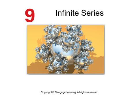 Infinite Series Copyright © Cengage Learning. All rights reserved.