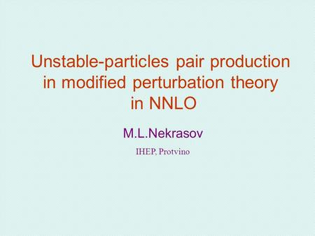 Unstable-particles pair production in modified perturbation theory in NNLO M.L.Nekrasov IHEP, Protvino.