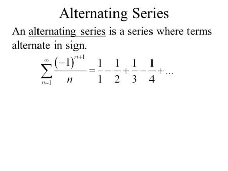 Alternating Series An alternating series is a series where terms alternate in sign.