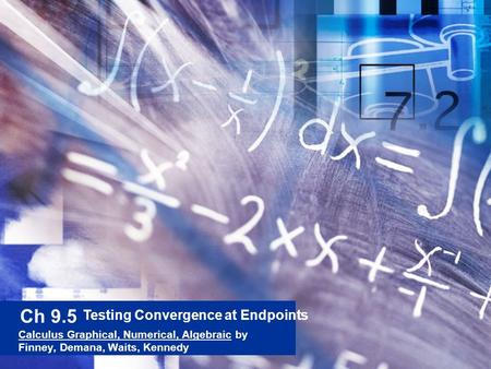 Ch 9.5 Calculus Graphical, Numerical, Algebraic by Finney, Demana, Waits, Kennedy Testing Convergence at Endpoints.