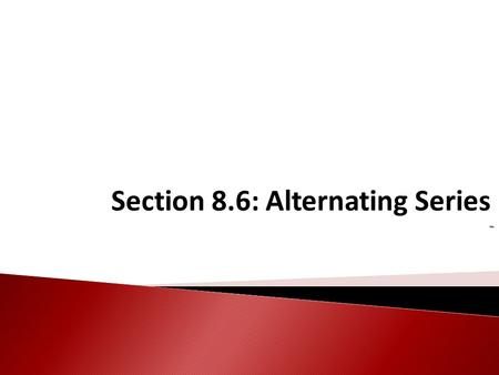 Section 8.6: Alternating Series -. An Alternating Series is of the form or (with a k >0)