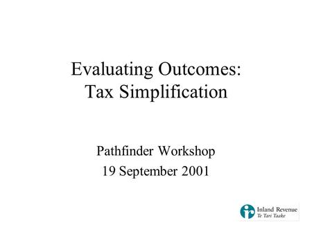 Evaluating Outcomes: Tax Simplification Pathfinder Workshop 19 September 2001.