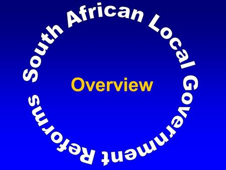 Overview. Intergovernmental Foundation  Co-operative governance  Spheres: national, provincial and local are distinct, independent, and inter- related.
