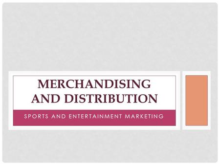 SPORTS AND ENTERTAINMENT MARKETING MERCHANDISING AND DISTRIBUTION.