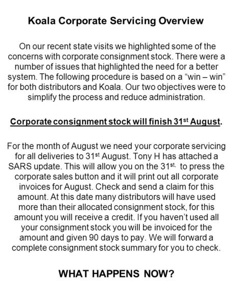 Koala Corporate Servicing Overview On our recent state visits we highlighted some of the concerns with corporate consignment stock. There were a number.
