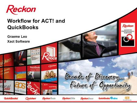 Workflow for ACT! and QuickBooks Graeme Leo Xact Software.
