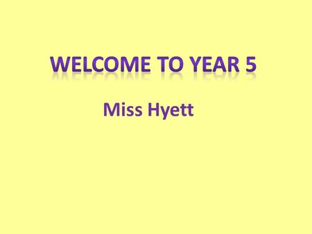 Miss Hyett. Meeting objectives To meet you and introduce myself To introduce key features of Year 5 To consider how you can help your child at home.