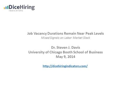 Job Vacancy Durations Remain Near Peak Levels Mixed Signals on Labor Market Slack Dr. Steven J. Davis University of Chicago Booth School of Business May.