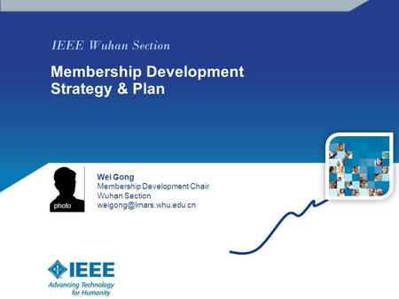 IEEE Wuhan Section Membership Development Strategy & Plan Wei Gong Membership Development Chair Wuhan Section photo.