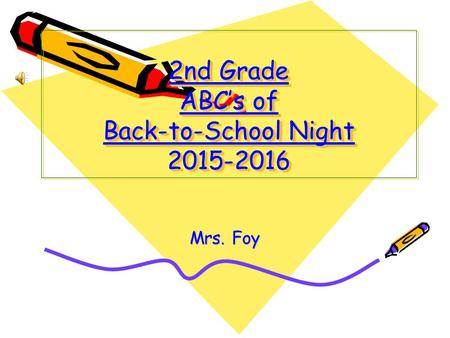 2nd Grade ABC's of Back-to-School Night 2015-2016 Mrs. Foy.