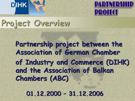 Partnership project between the Association of German Chamber of Industry and Commerce (DIHK) and the Association of Balkan Chambers (ABC) 01.12.2000 –
