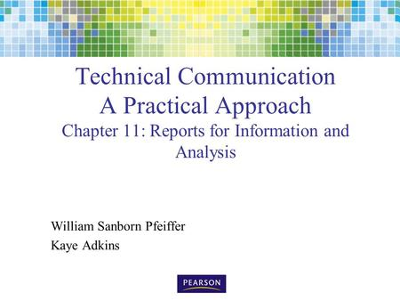 Technical Communication A Practical Approach Chapter 11: Reports for Information and Analysis William Sanborn Pfeiffer Kaye Adkins.