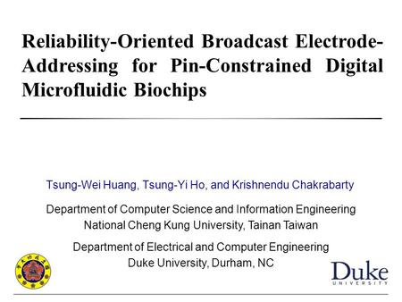 Reliability-Oriented Broadcast Electrode- Addressing for Pin-Constrained Digital Microfluidic Biochips Department of Computer Science and Information Engineering.