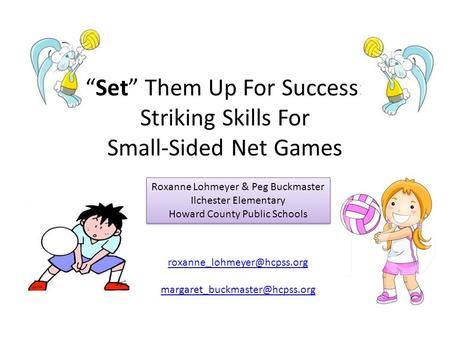 """Set"" Them Up For Success: Striking Skills For Small-Sided Net Games Roxanne Lohmeyer & Peg Buckmaster Ilchester Elementary Howard County Public Schools."