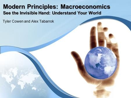 Modern Principles: Macroeconomics See the Invisible Hand: Understand Your World Tyler Cowen and Alex Tabarrok.