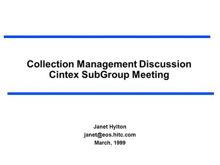 Collection Management Discussion Cintex SubGroup Meeting Janet Hylton March, 1999.
