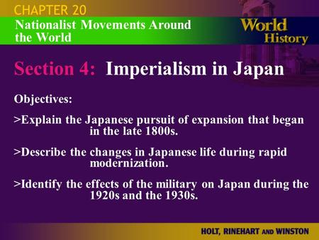 CHAPTER 20 Section 4: Imperialism in Japan Objectives: >Explain the Japanese pursuit of expansion that began in the late 1800s. >Describe the changes in.