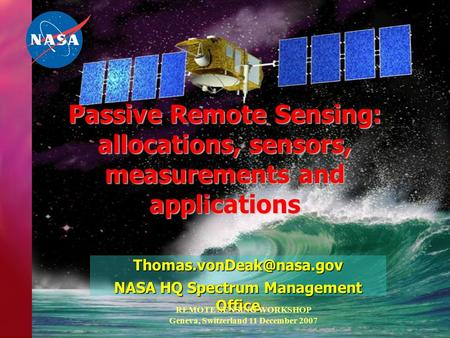 Passive Remote Sensing: allocations, sensors, measurements and applications NASA HQ Spectrum Management Office REMOTE SENSING WORKSHOP.
