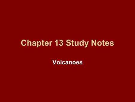 Chapter 13 Study Notes Volcanoes. Chapter 13 Section 1 Volcanoes and Plate Tectonics.