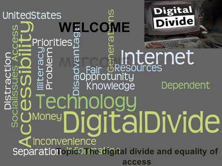 Topic: The digital divide and equality of access.