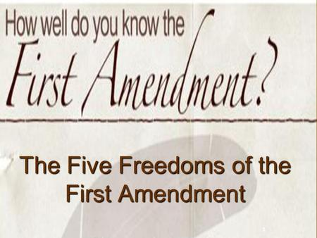 1 The Five Freedoms of the First Amendment. 2 Forty-Five Important Words The First Amendment Congress shall make no law respecting an establishment of.