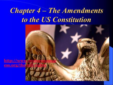 Chapter 4 – The Amendments to the US Constitution  ess.org/the-bill-rights.
