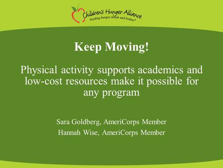 Keep Moving! Physical activity supports academics and low-cost resources make it possible for any program Sara Goldberg, AmeriCorps Member Hannah Wise,