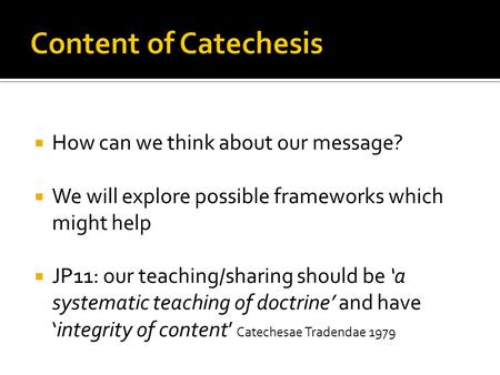  How can we think about our message?  We will explore possible frameworks which might help  JP11: our teaching/sharing should be 'a systematic teaching.