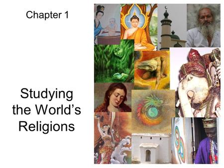 Studying the World's Religions Chapter 1. The study of religion begins in mystery.