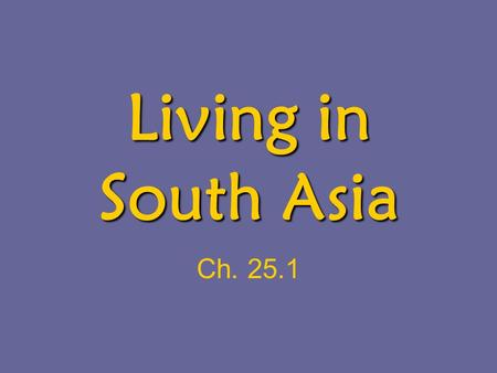 Living in South Asia Ch. 25.1. Agriculture 60% are in agriculture (India/ Bangladesh) –Mostly subsistence farming –Large use of animal power Plowing,