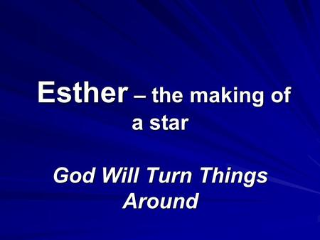 Esther – the making of a star God Will Turn Things Around.