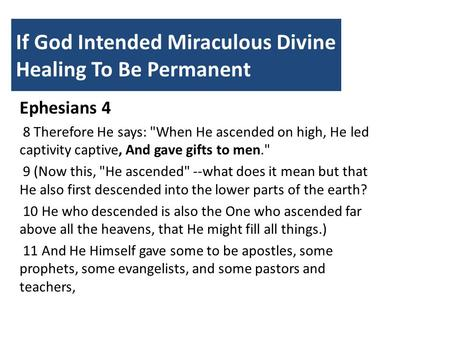If God Intended Miraculous Divine Healing To Be Permanent Ephesians 4 8 Therefore He says: When He ascended on high, He led captivity captive, And gave.