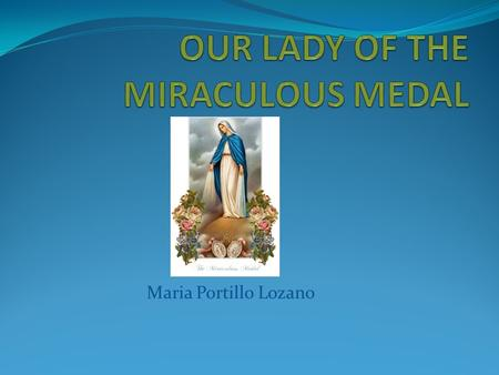Maria Portillo Lozano. Chapel of the Miraculous Medal Rue du Bac 140, Paris, France.