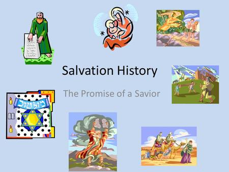 Salvation History The Promise of a Savior. The Incarnation And the Word Became Flesh.