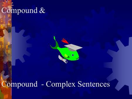 Compound & Compound - Complex Sentences. Compound =  2 or more complete thoughts  … using conjunctions, such as - - and, but, & so.
