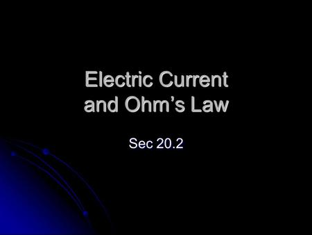 Electric Current and Ohm's Law Sec 20.2. Electric Current electric current – continuous flow of electric charge electric current – continuous flow of.