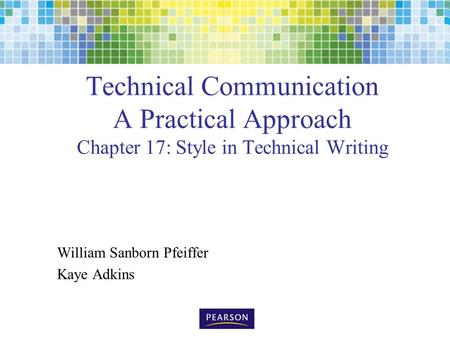 Technical Communication A Practical Approach Chapter 17: Style in Technical Writing William Sanborn Pfeiffer Kaye Adkins.