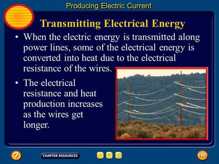 Transmitting Electrical Energy Producing Electric Current When the electric energy is transmitted along power lines, some of the electrical energy is.