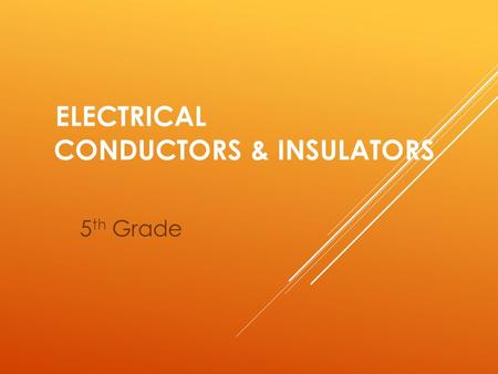 ELECTRICAL CONDUCTORS & INSULATORS 5 th Grade. ELECTRICAL CONDUCTORS Objects that allow electrical charge to flow easily.