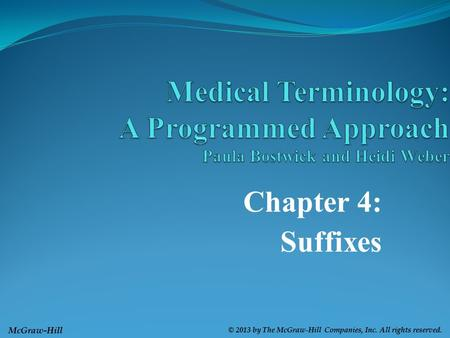 McGraw-Hill © 2013 by The McGraw-Hill Companies, Inc. All rights reserved. Chapter 4: Suffixes.
