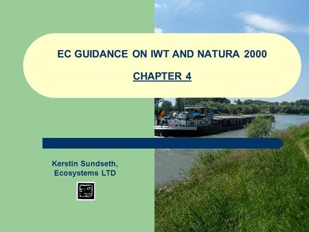 EC GUIDANCE ON IWT AND NATURA 2000 CHAPTER 4 Kerstin Sundseth, Ecosystems LTD.