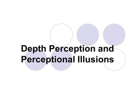 Depth Perception and Perceptional Illusions. Depth Perception The use of visual cues to perceive the distance or three-dimensional characteristics of.