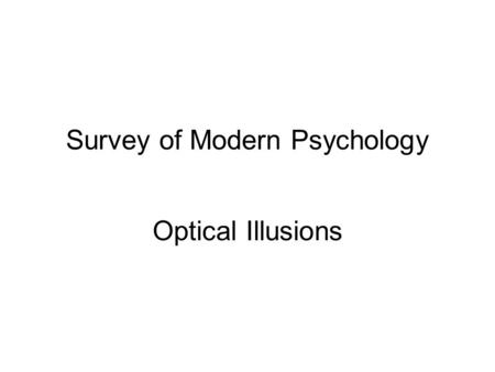 Survey of Modern Psychology Optical Illusions. Illusions generally happen when: The stimulus is unclear Information is missing.