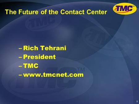 1 The Future of the Contact Center –Rich Tehrani –President –TMC –www.tmcnet.com.