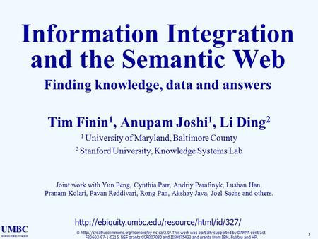 UMBC an Honors University in Maryland 1 Information Integration and the Semantic Web Finding knowledge, data and answers Tim Finin 1, Anupam Joshi 1, Li.
