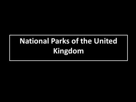 National Parks of the United Kingdom. The United Kingdom has 14 national parks:  9 in England  3 in Wales  2 in Scotland The United Kingdom has 14.