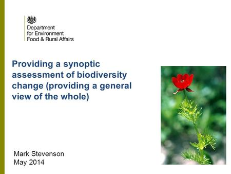 Providing a synoptic assessment of biodiversity change (providing a general view of the whole) Mark Stevenson May 2014.