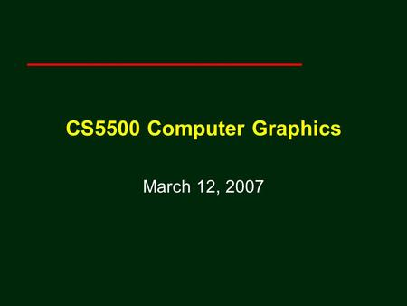 CS5500 Computer Graphics March 12, 2007. Classical Viewing Ed Angel Professor of Computer Science, Electrical and Computer Engineering, and Media Arts.