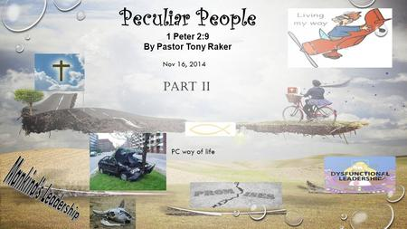 Peculiar People 1 Peter 2:9 By Pastor Tony Raker PC way of life Nov 16, 2014 Part II.