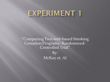 """Comparing Two web-based Smoking Cessation Programs: Randomized- Controlled Trial"" By: McKay et. Al."